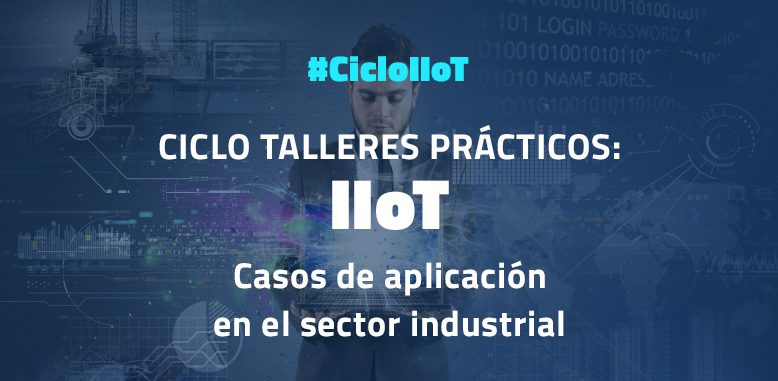 CICLO DE TALLERES 'INDUSTRIAL INTERNET OF THINGS'