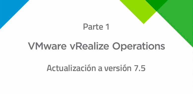 Actualización vRealize Operations Manager 7.5 (Parte 1)